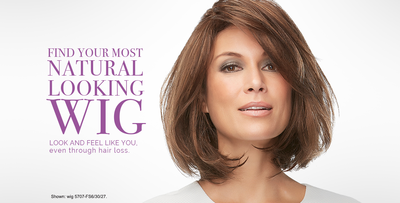 Find Your Most Natural-Looking Wig - Look and Feel Like You